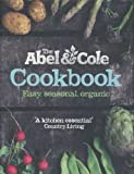 Keith Abel The Abel & Cole Cookbook: Easy, Seasonal, Organic