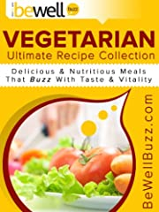 Ultimate Vegetarian Recipes From BeWellBuzz:  Delicious And Nutritious Meals That Buzz With Taste And Vitality
