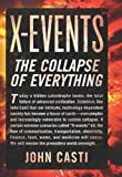X-Events: The Collapse of Everything by Casti, John L. Published by William Morrow 1st (first) edition (2012) Hardcover