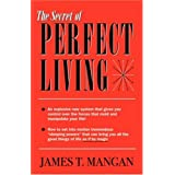 The Secret of Perfect Livingby James T. Mangan
