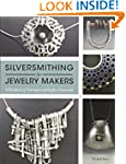 Silversmithing for Jewelry Makers: A...