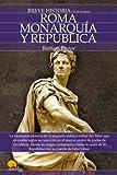 Breve historia de Roma I. Monarqu�a y Rep�blica.