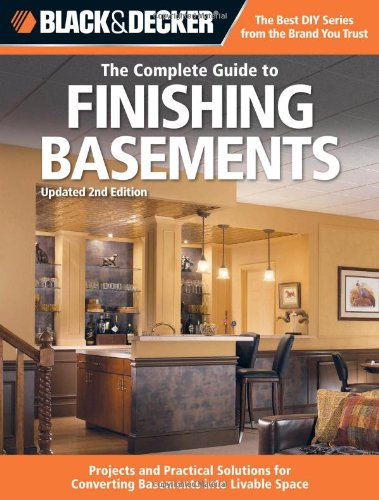 Black & Decker The Complete Guide to Finishing Basements: Projects and Practical Solutions for Converting Basements into Livable Space - Updated 2nd Edition
