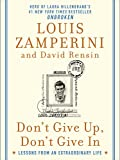 Dont Give Up, Dont Give In: Lessons from an Extraordinary Life