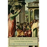 Among the Gentiles: Greco-Roman Religion and Christianityby Luke Timothy Johnson