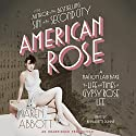 American Rose: A Nation Laid Bare: The Life and Times of Gypsy Rose Lee (       UNABRIDGED) by Karen Abbott Narrated by Bernadette Dunne