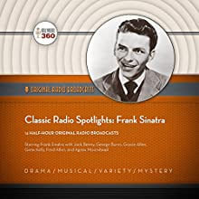 Classic Radio Spotlights: Frank Sinatra Radio/TV Program by  Hollywood 360 Narrated by Frank Sinatra,  full cast