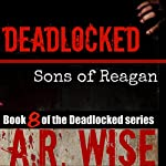 Deadlocked 8: Sons of Reagan (       UNABRIDGED) by A. R. Wise Narrated by Scott Aiello, Corey Allen, Christian Rummel, Lameece Issaq, Christopher Kipiniak, Jay Snyder, Elizabeth Jasicki, Bailey Carr
