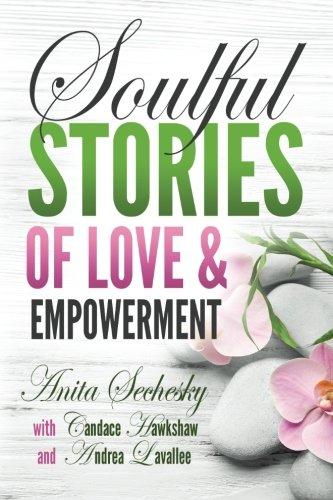 Soulful Stories of Love & Empowerment [Sechesky, Anita] (Tapa Blanda)