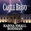 Castle Bravo (       UNABRIDGED) by Karna Small Bodman Narrated by Basil Sands