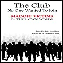 The Club No One Wanted to Join: Madoff Victims in Their Own Words (       UNABRIDGED) by  Twenty-nine Authors Narrated by Diane Havens