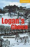 Cambridge English Readers. Logan's Choice.