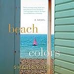 Beach Colors: A Novel | Shelley Noble