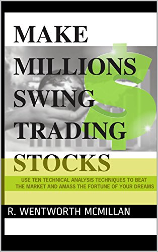 Make Millions Swing Trading Stocks: Learn To Trade Like The Pros