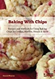 img - for Baking With Chips: Recipes and Methods for Using Baking Chips in Cookies, Muffins, Breads and More book / textbook / text book