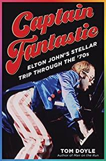 Book Cover: Captain Fantastic: Elton John's Stellar Trip Through the '70s