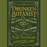 The Drunken Botanist: The Plants That Create the World's Great Drinks (Unabridged)