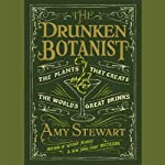 The Drunken Botanist: The Plants That Create the World's Great Drinks | Amy Stewart