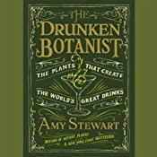 The Drunken Botanist: The Plants That Create the World's Great Drinks | [Amy Stewart]
