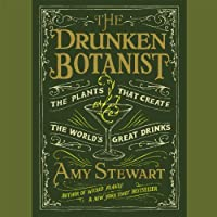 The Drunken Botanist: The Plants That Create the World's Great Drinks (       UNABRIDGED) by Amy Stewart Narrated by Coleen Marlo