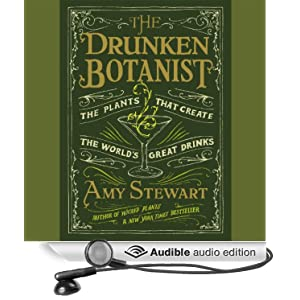 The Drunken Botanist - The Plants That Create the World's Great Drinks - Amy Stewart