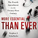 More Essential Than Ever : The Fourth Amendment in the Twenty-First Century (       UNABRIDGED) by Stephen J. Schulhofer Narrated by Ken Maxon