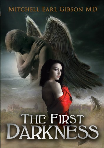 A fantasy thriller that grips the reader with power, imagination, and intelligence: The First Darkness by Mitchell Gibson