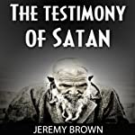 The Testimony of Satan | Jeremy Brown
