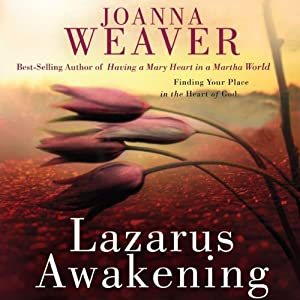 Lazarus Awakening: Finding Your Place in the Heart of God | [Joanna Weaver]