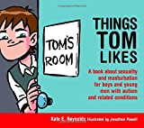 Things Tom Likes: A Book about Sexuality for Boys and Young Men with Autism and Related Conditions