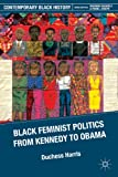 Black Feminist Politics from Kennedy to Obama (Contemporary Black History)