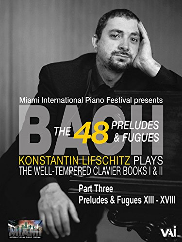 Bach, The 48 Preludes & Fugues, Konstantin Lifschitz plays The Well-Tempered Clavier, Books I & II, Part Three