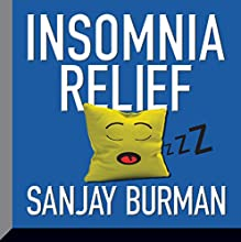 Insomnia Relief (       UNABRIDGED) by Sanjay Burman Narrated by Sanjay Burman
