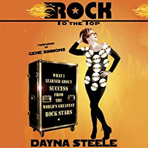 Rock to the Top: What I Learned About Success from the World's Greatest Rock Stars | [Dayna Steele]
