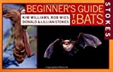 img - for Stokes Beginner's Guide to Bats by Williams, Kim, Mies, Rob, Stokes, Donald, Stokes, Lillian (2002) Paperback book / textbook / text book
