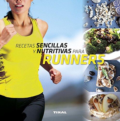 Recetas sencillas y nutritivas para runners (Comer sano vivir sano)