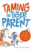 Tanith Carey Taming the Tiger Parent: How to put your child's well-being first in a competitive world