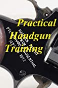 Practical Handgun Training: A Practical Guide in the Important Aspects of Handgun Use and Handling: Richard P. Rosenthal: 9780988882812: Amazon.com: Books