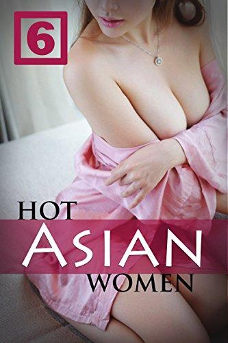 Hot Asian Women 6: Hot Asian Women with Sexy Adult Photo of Hot ladies (Asian Women Sexy)