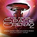 The New Space Opera 2 (       UNABRIDGED) by Gardner Dozois (editor), Jonathan Strahan (editor) Narrated by Tom Weiner, Bahni Turpin, Caroline Shaffer, Paul Michael Garcia, Hillary Huber, Marguerite Gavin, Xe Sands, Erica Sullivan