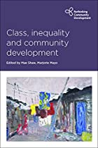 CLASS, INEQUALITY AND COMMUNITY DEVELOPMENT (RETHINKING COMMUNITY DEVELOPMENT)