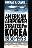 American Airpower Strategy in Korea, 1950-1953