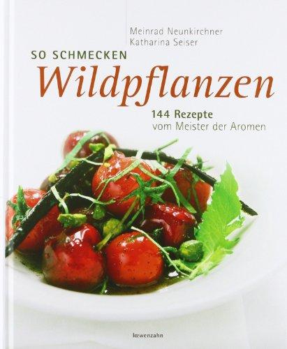Suchen : So schmecken Wildpflanzen. 144 Rezepte vom Meister der Aromen