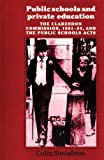 img - for Public Schools and Private Education: The Clarendon Commission 1861-64 and the Public School Acts, Second Edition book / textbook / text book