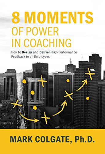 8-moments-of-power-in-coaching-how-to-design-and-deliver-high-performance-feedback-to-all-employees