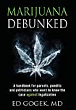Marijuana Debunked: A handbook for parents, pundits and politicians who want to know the case against legalization [Hardcover]