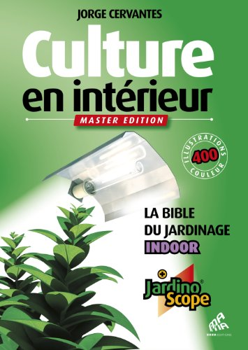 Culture en interieur Master Edition : La bible du jardinage indoor