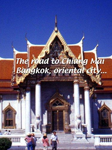 the-road-to-chiang-mai-bangkok-oriental-city