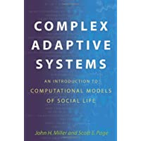 Complex Adaptive Systems: An Introduction to Computational Models of Social Life (Princeton Studies in Complexity)