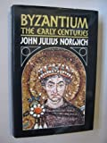 BYZANTIUM: THE EARLY CENTURIES: THE EARLY CENTURIES V. 1 (0670802514) by JOHN JULIUS NORWICH